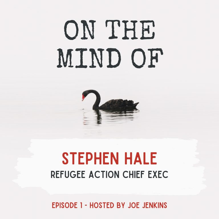Ep1 – Stephen Hale, Refugee Action Chief Exec