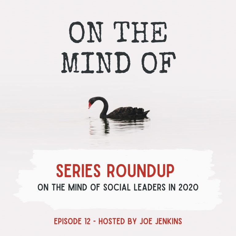 Ep12 – Series Roundup: On The Mind Of Social Leaders in 2020